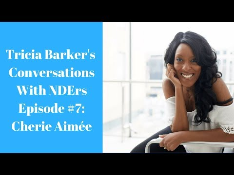 tricia-barker's-conversations-with-near-death-experiencers-episode-#7:-cherie-aimee