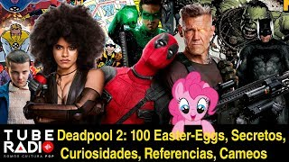 Deadpool 2: 100 Easter-Eggs, Secretos, Curiosidades, Referencias, Cameos | Tube Radio