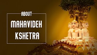 About Mahavideh Kshetra