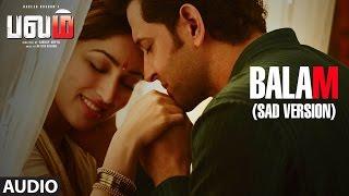Download Hindi Video Songs - Balam (Sad) Full Song Audio || Kaabil Tamil || Hrithik Roshan,Yami Gautam || Santosh Hariharan