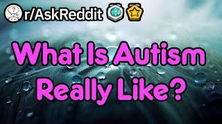What Is It Like To Have Autism? (Learning Stories r/AskReddit)
