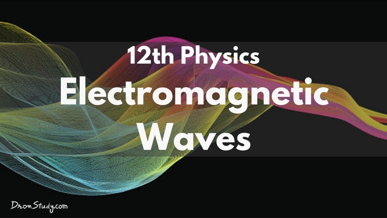 Chapter Notes: Electromagnetic Waves Physics Class 12