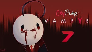Cry Plays: Vampyr [P7]