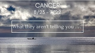 CANCER: What they aren't telling you . . . 8/23 - 9/22