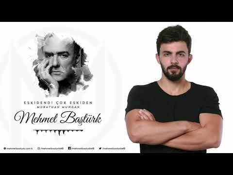 Mehmet Baştürk | Eskisendi Çok Eskiden - Murathan Mungan