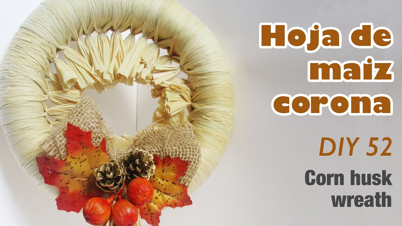 Como hacer corona de hoja de maiz 52 how to make corn husk - Como hacer coronas de navidad ...