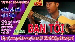Tự Học Đàn Guitar: Bạn Tôi - Chia sẻ đi nốt giai điệu bài hát