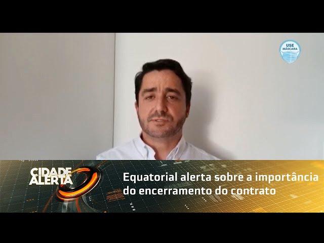 Equatorial alerta sobre a importância do encerramento do contrato