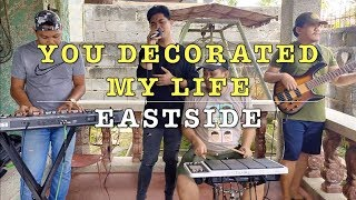 You Decorated My Life - Eastside (Kenny Rogers Cover)
