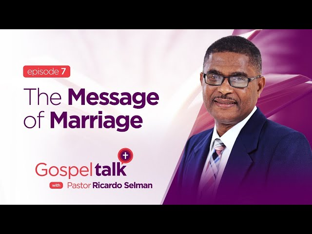 Gospel Talk | S1E7 | The Message of Marriage | Ps. Ricardo Selman