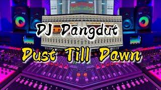 DJ Dangdut Dust Till Dawn || Enak Banget Bass Nya Glerrr Bikin Sakit Dada