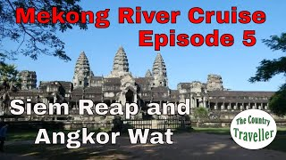 Siem Reap and Angkor Wat - what to expect on a Mekong River cruise - Episode 5