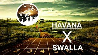 Havana X Swalla MASHUP
