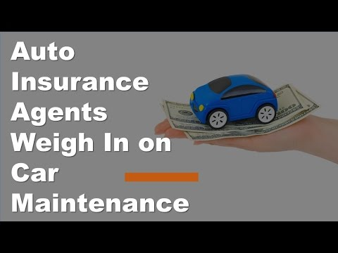 Auto Car Insurance  - Auto Insurance Agents Weigh In on Car Maintenance