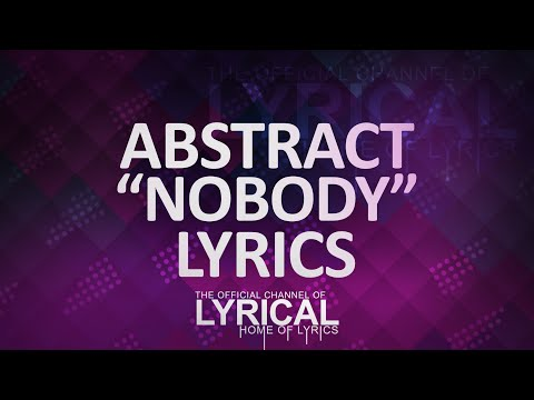 Abstract - Nobody (ft. RoZe) (Prod by Drumma Battalion) Lyrics