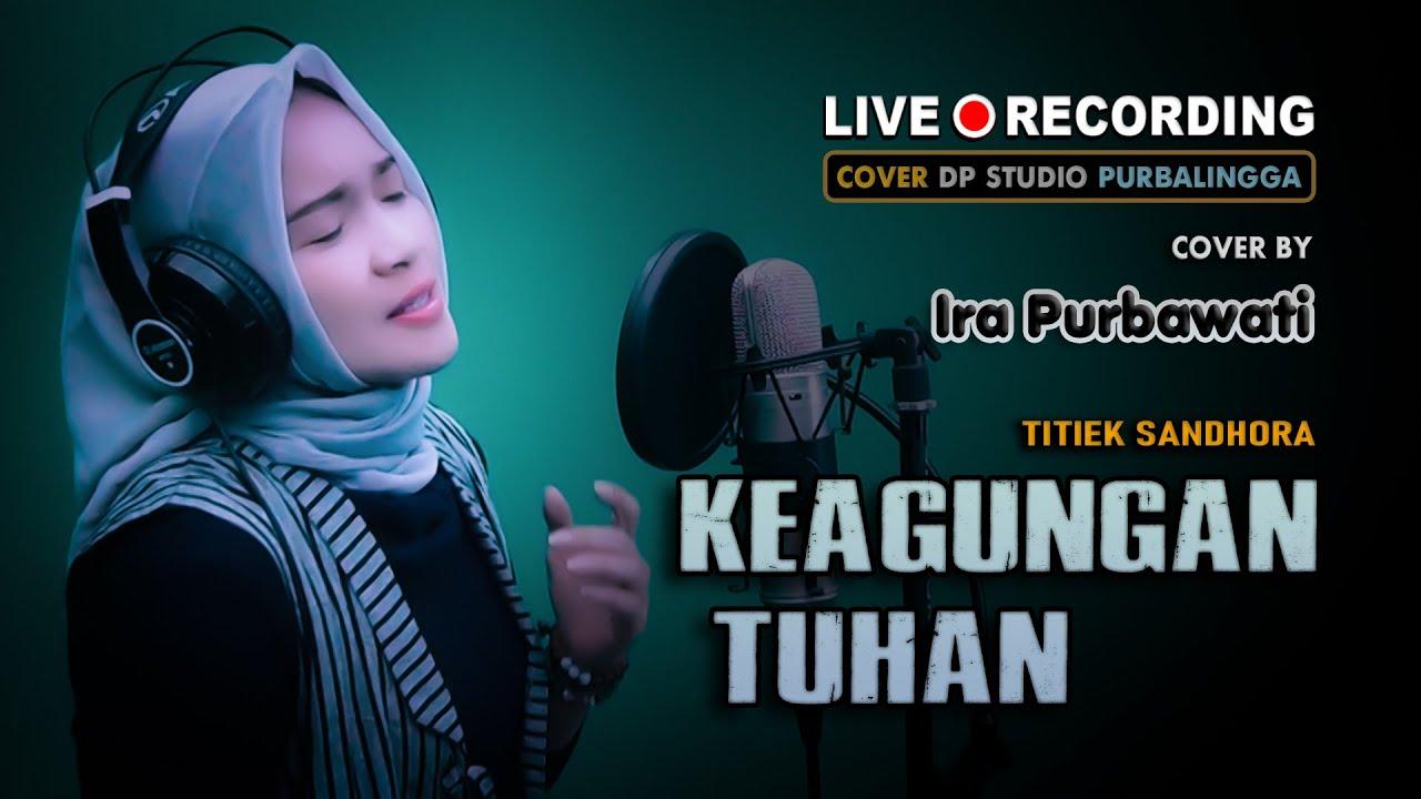 KEAGUNGAN TUHAN [Titiek Sandhora] Cover by IRA PURBAWATI ; Pop Dut Slow Kenangan 🔴 LIVE DP STUDIO