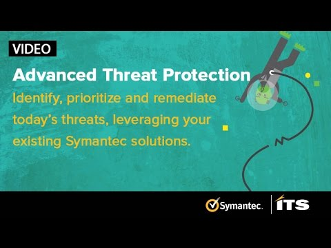 Symantec Advanced Threat Protection – Identify, prioritize & remediate today's threats