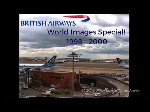 The British Airways 'World Images' Special! / 1998 - 2000 / Classic Aviation Action!