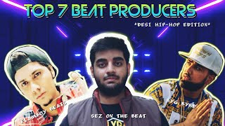 MY TOP 7 BEAT PRODUCERS IN DESI HIP-HOP ||  FT. THE FORGOTTEN HEROES OF HIP HOP
