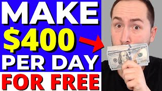 Make $400 Per Day with ZERO Money To Start (Earn Money Online FREE)