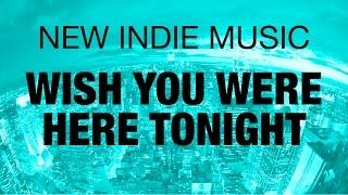 New Indie Music - Charles DSimone - Wish You Were Here Tonight (Lyric Video)