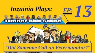 Inzainia Plays: Timber And Stone Alpha 1.6+ Ep 13 (did Someone Call An Exterminator?)