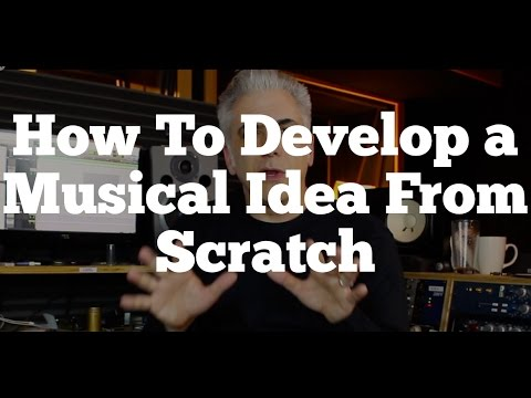 How To Develop a Musical Idea From Scratch - Recording and Arranging