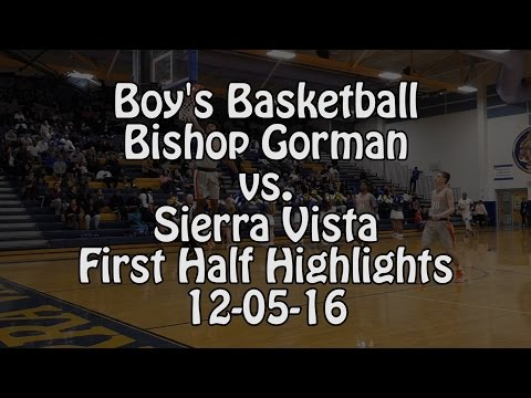 Boys Basketball - Bishop Gorman(NV) @ Sierra Vista(NV) - 12/05/16 First Half highlights