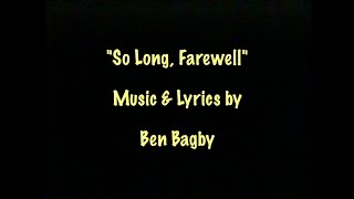"""So Long, Farewell"" - Music & Lyrics by Ben Bagby"