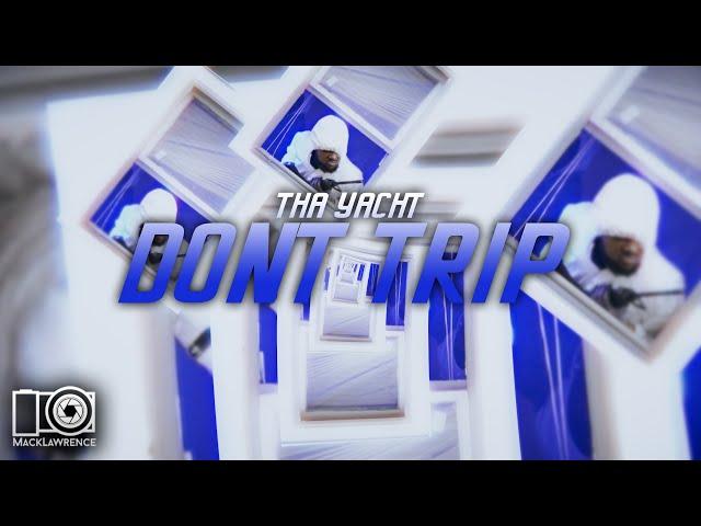 Tha Yacht - Don't Trip - Dir By @MackLawrenceFilms