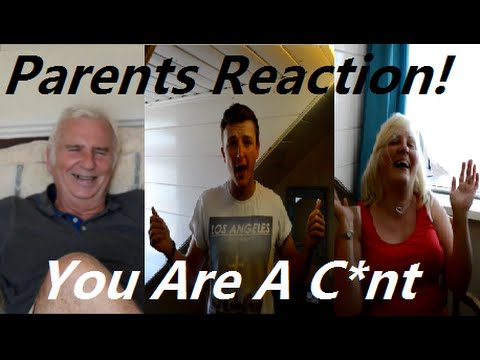"Parents Reaction To ""You Are A C*nt"""