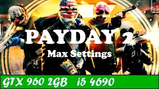 PAYDAY 2 (Max Settings) | GTX 960 + i5 4690 [1080p 60fps]
