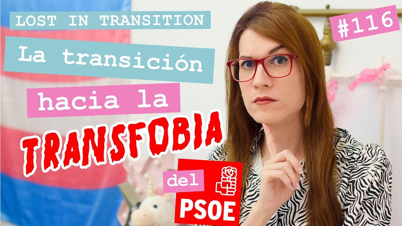 La transición hacia la transfobia del PSOE | Lost in Transition #116 | Elsa Ruiz