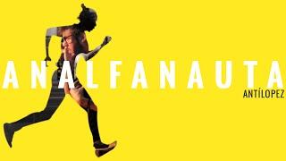 Antílopez - Analfanauta (Videoclip Oficial) [Radio Edit]