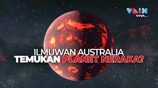 PANAS! Ilmuwan Australia Temukan Planet Neraka