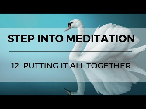 Step into Meditation: The Foundation Course // 12. Putting It All Together
