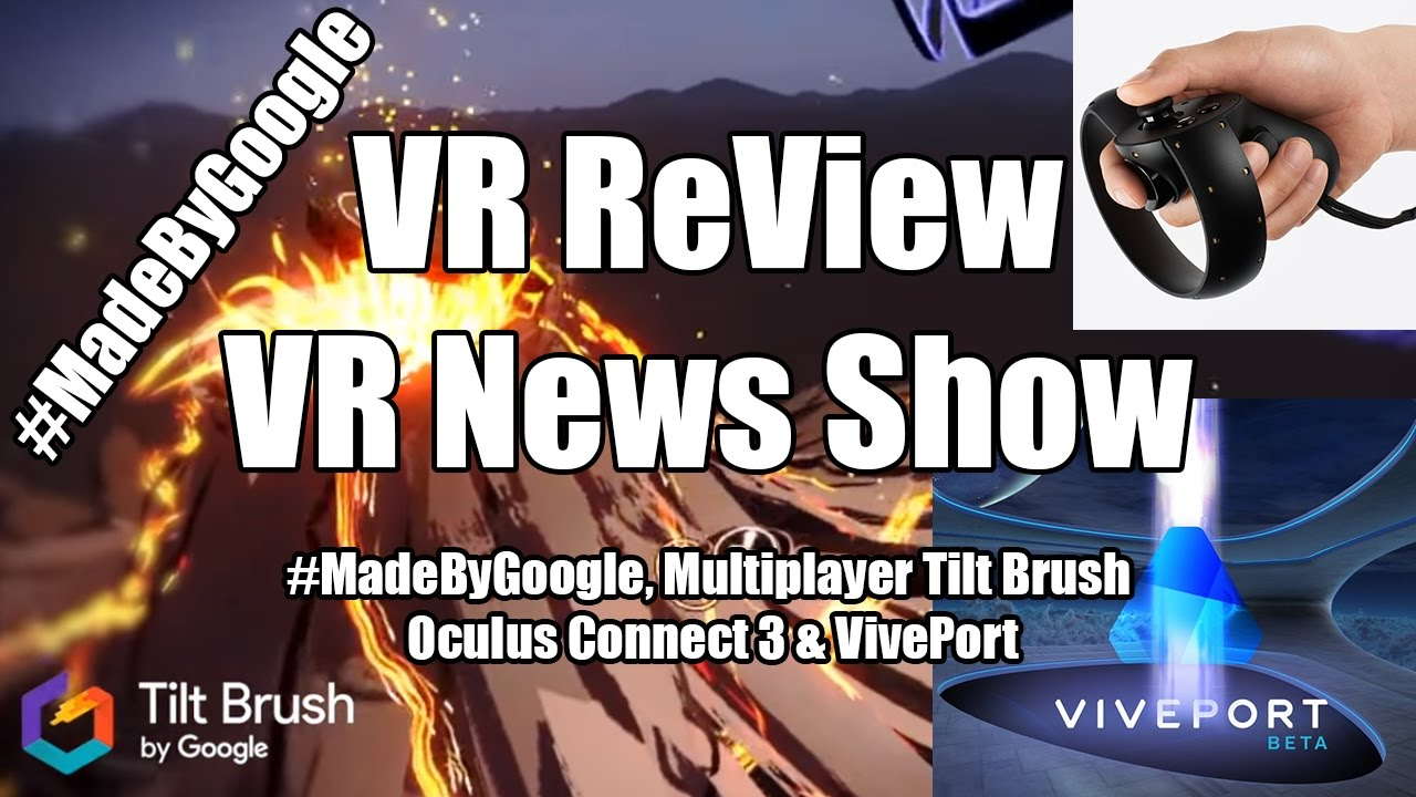 VR ReView is VR News! #MadeByGoogle, Multiplayer Tilt Brush, Oculus Connect  3 & VivePort