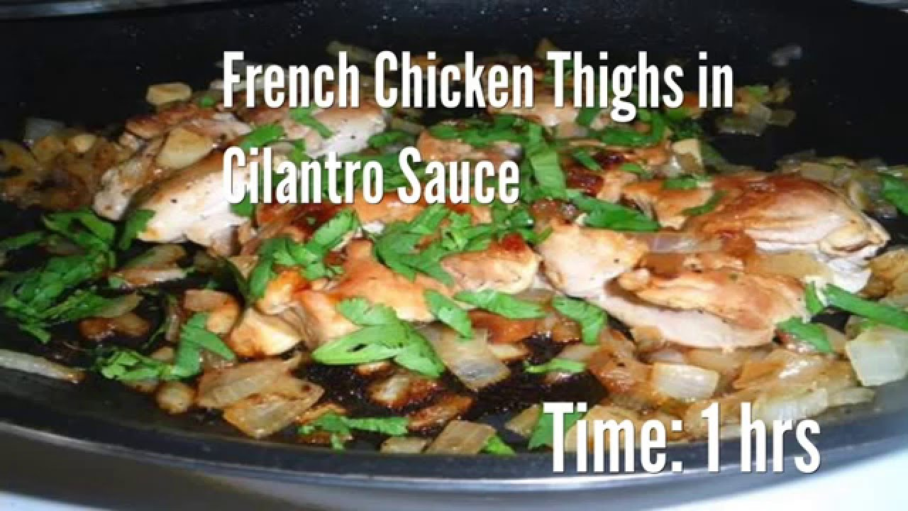French Chicken Thighs in Cilantro Sauce Recipe - YouTube
