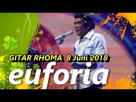 GITAR RHOMA  lagu EUFORIA 8 juni 2018