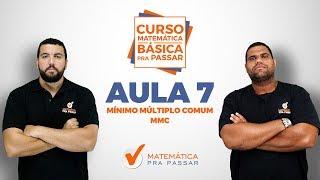CURSO MATEMÁTICA BÁSICA PRA PASSAR - AULA 7 - MMC - MÍNIMO MÚLTIPLO COMUM thumbnail