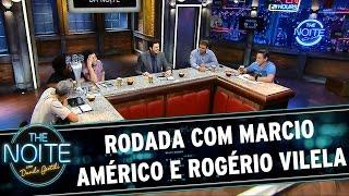 The Noite (26/03/15) - Rodada da Noite com Marcio Américo e Rogério Vilela