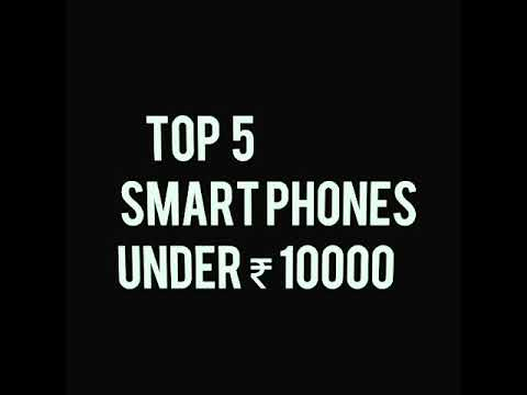 Top 5 smart phones under Rs.10000 all brands