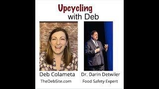 Upcycling with Deb: Ep. 24- Food Safety with Dr. Darin Detwiler and Deb