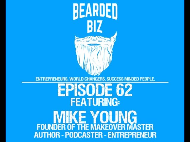 Bearded Biz Show - Ep. 62 - Mike Young - Founder of The Makeover Master & The Made Over Podcast