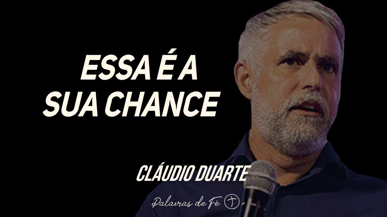 Pastor Cláudio Duarte - Essa é a sua CHANCE | Palavras de Fé