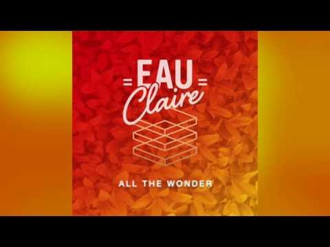 Eau Claire - All The Wonder