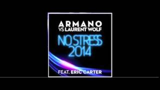 ARMANO VS LAURENT WOLF FEAT. ERIC CARTER - NO STRESS 2K14 (RADIO EDIT)