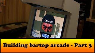 Building Bartop Arcade - Part 3