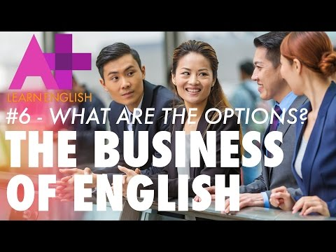 The Business of English - Episode 6: What are the options?
