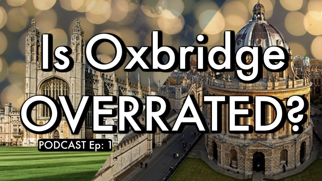 IS OXFORD & CAMBRIDGE OVERRATED? #PODCAST Ep 1